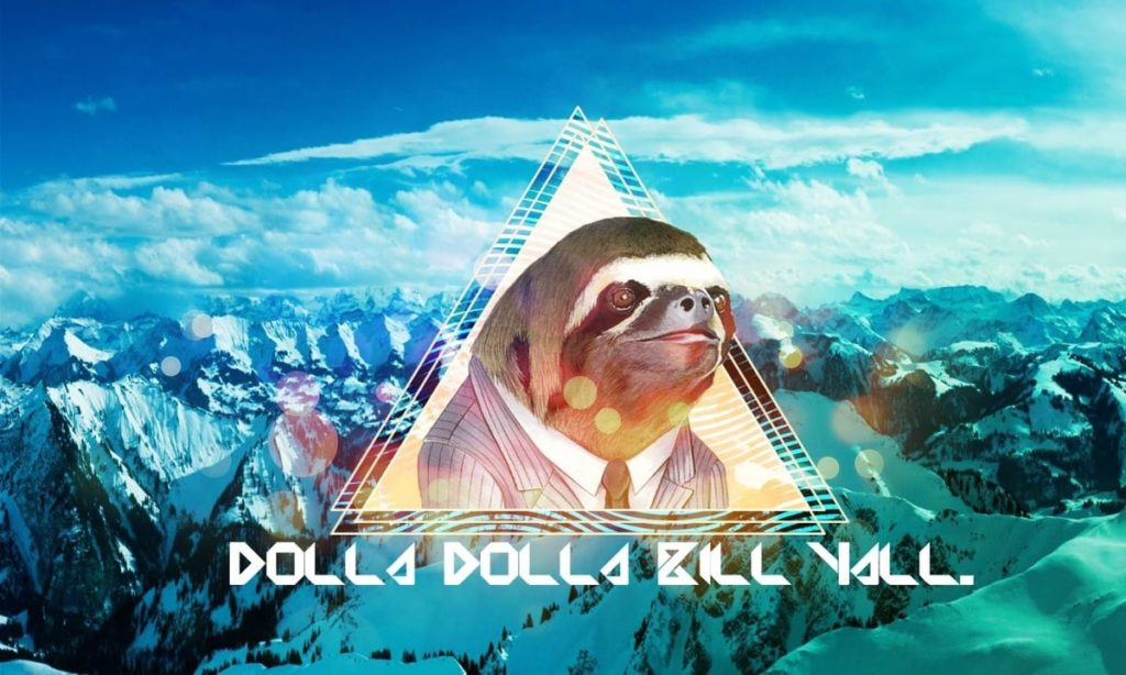 Sloth: Dolla Dolla Bill Yall